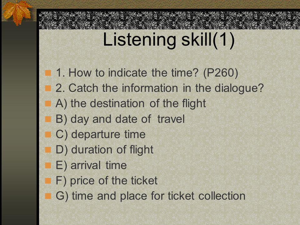 Listening skill(1) 1. How to indicate the time. (P260) 2.