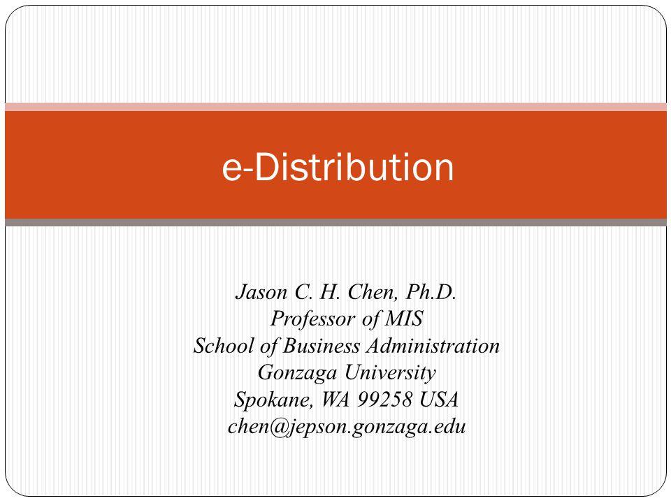 e-Distribution Jason C. H. Chen, Ph.D. Professor of MIS School of Business Administration Gonzaga University Spokane, WA 99258 USA chen@jepson.gonzaga