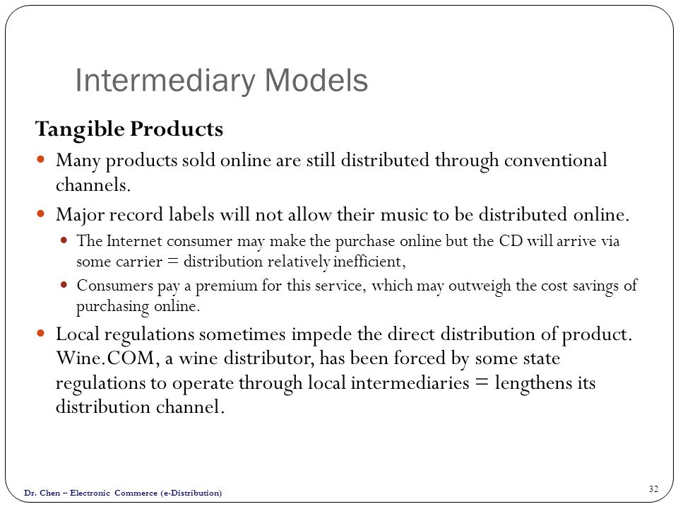 Dr. Chen – Electronic Commerce (e-Distribution) 32 Intermediary Models Tangible Products Many products sold online are still distributed through conve