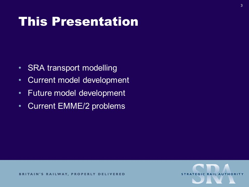 3 This Presentation SRA transport modelling Current model development Future model development Current EMME/2 problems