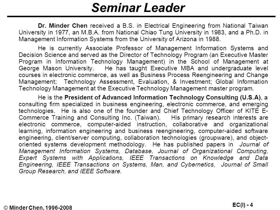 EC(I) - 25 © Minder Chen, 1996-2008 Changes in the Net Economy Business environment –Local / Physical Global /Virtual Business assets –Tangible Intangible Business change –Periodic Continuous Business production –Mass Production Mass Customization Mass Personalization