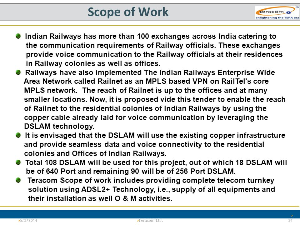 Version 1.0Project Tiger Teracom LTd. PS Scope of Work 6/3/2014 34 Teracom Ltd. Indian Railways has more than 100 exchanges across India catering to t