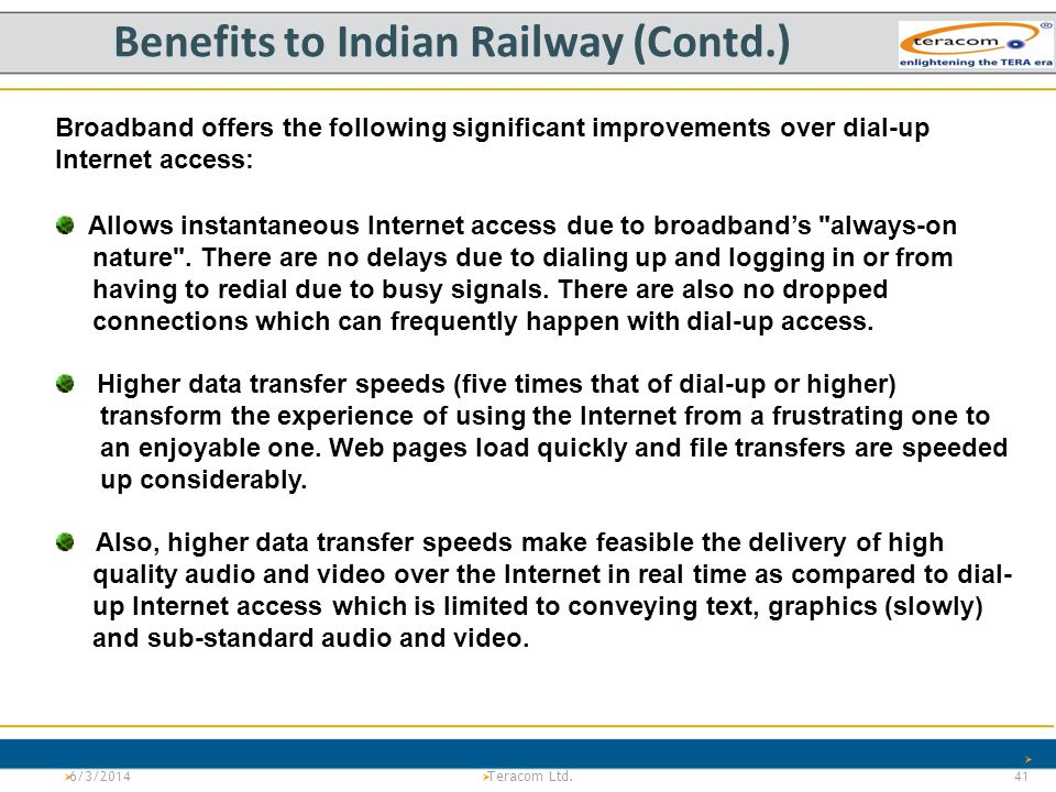Version 1.0Project Tiger Teracom LTd. PS Benefits to Indian Railway (Contd.) 6/3/2014 41 Teracom Ltd. Broadband offers the following significant impro