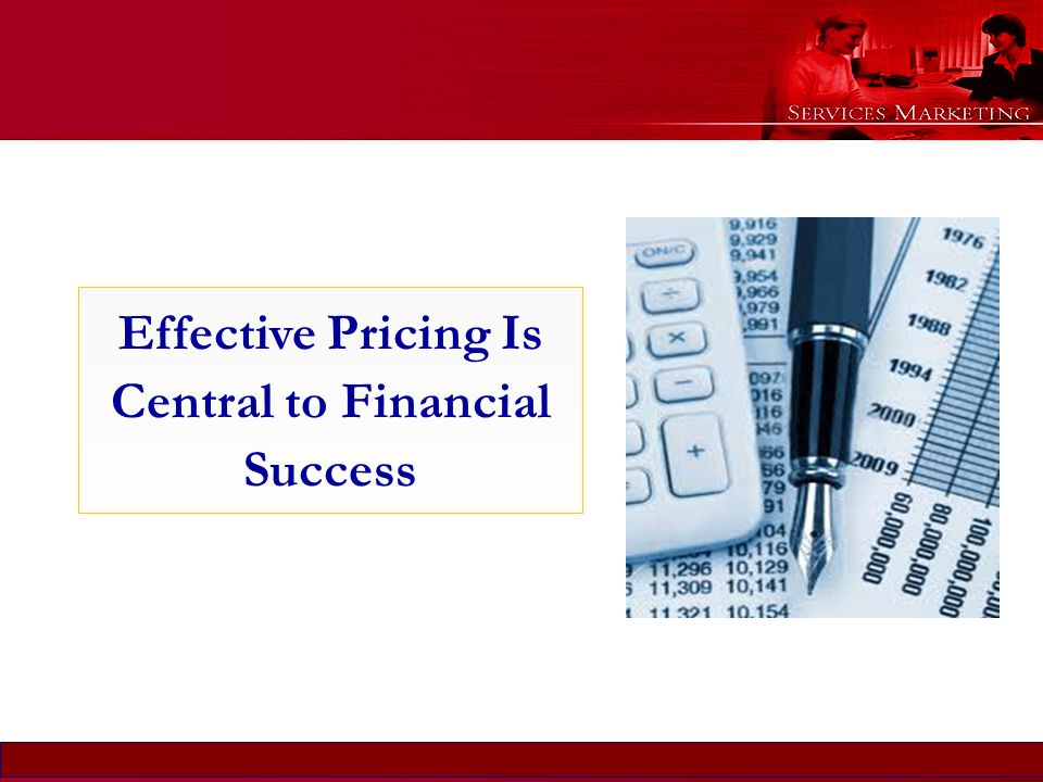 Slide © 2007 by Christopher Lovelock and Jochen Wirtz Services Marketing 6/E Chapter 5 - 2 Effective Pricing Is Central to Financial Success