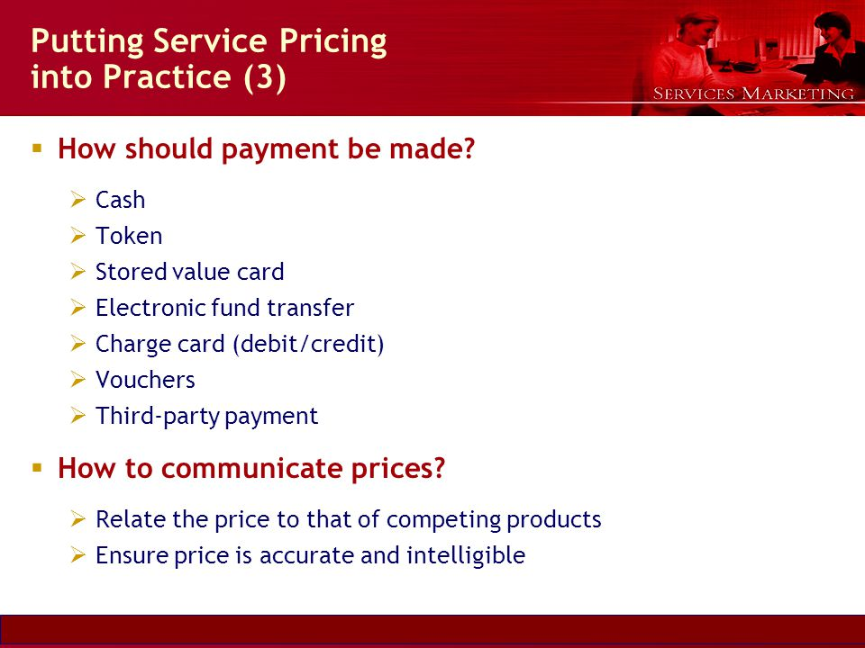 Slide © 2007 by Christopher Lovelock and Jochen Wirtz Services Marketing 6/E Chapter 5 - 31 Putting Service Pricing into Practice (3) How should payme