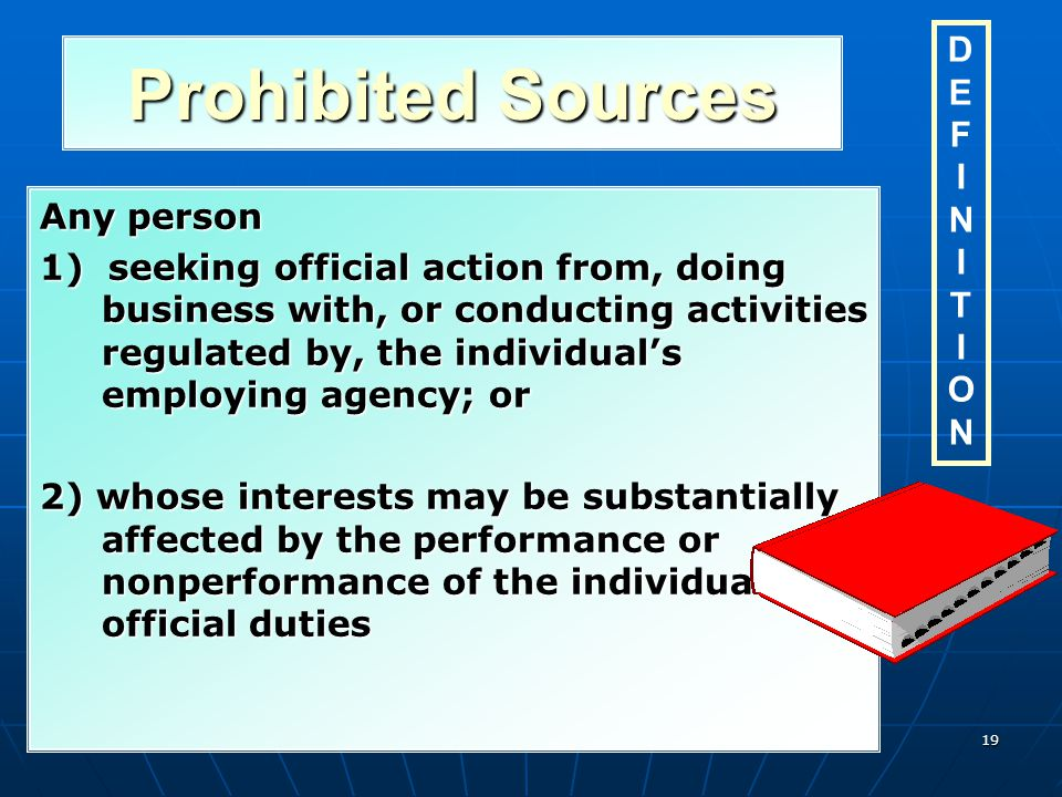 General Gift Rule An employee shall not solicit or accept any gift or other item of monetary value 1. From a prohibited source; or source; or 2. Given