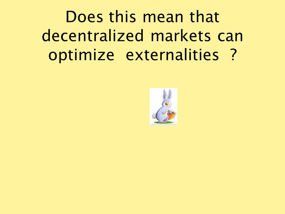 Does this mean that decentralized markets can optimize externalities