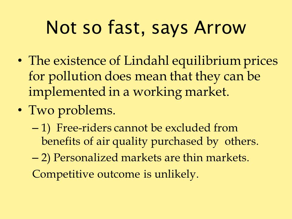 Not so fast, says Arrow The existence of Lindahl equilibrium prices for pollution does mean that they can be implemented in a working market.