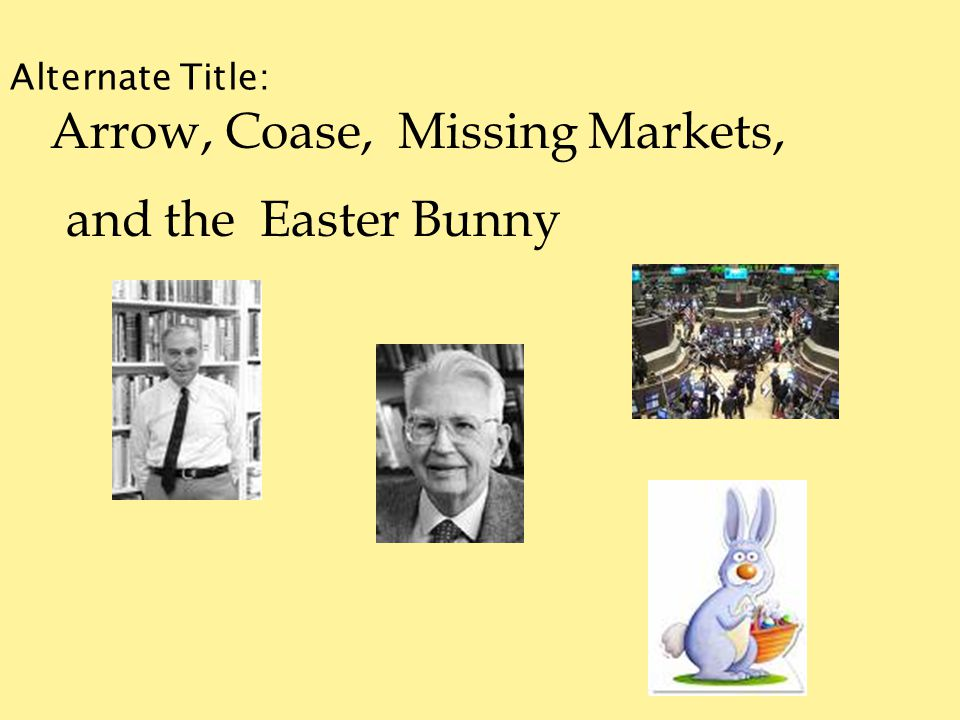 Alternate Title: Arrow, Coase, Missing Markets, and the Easter Bunny