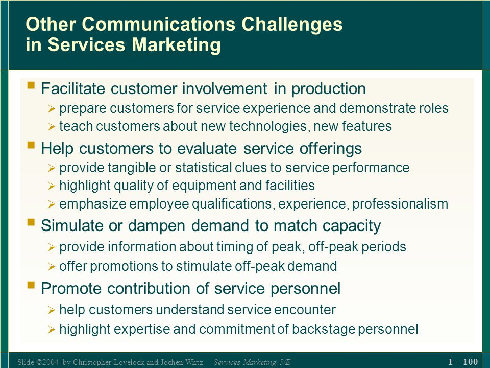 Slide ©2004 by Christopher Lovelock and Jochen Wirtz Services Marketing 5/E 1 - 100 Other Communications Challenges in Services Marketing Facilitate c