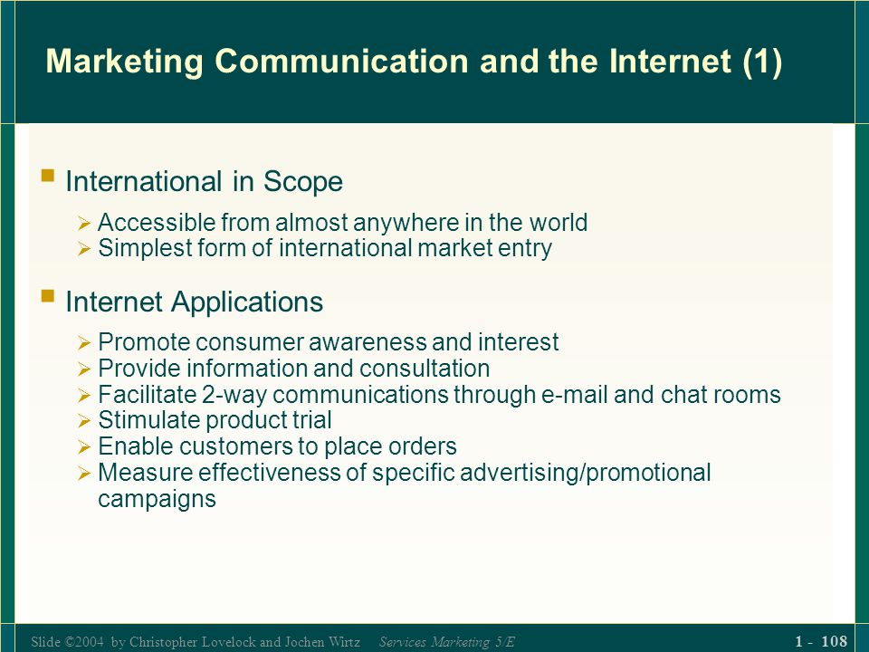 Slide ©2004 by Christopher Lovelock and Jochen Wirtz Services Marketing 5/E 1 - 108 Marketing Communication and the Internet (1) International in Scop