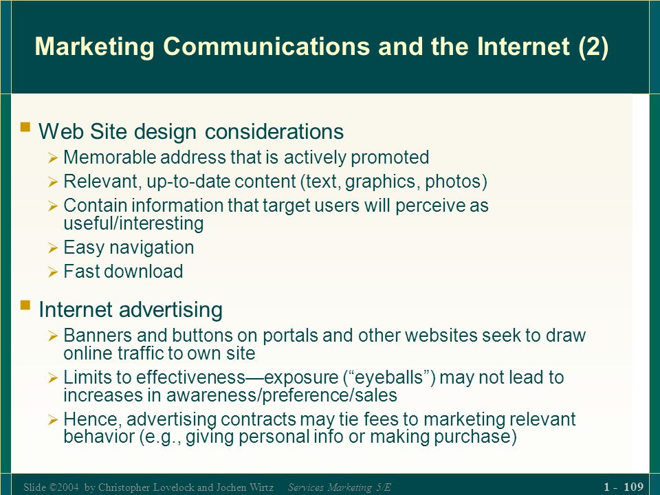Slide ©2004 by Christopher Lovelock and Jochen Wirtz Services Marketing 5/E 1 - 109 Marketing Communications and the Internet (2) Web Site design cons