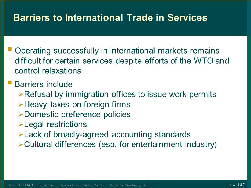 Slide ©2004 by Christopher Lovelock and Jochen Wirtz Services Marketing 5/E 1 - 147 Barriers to International Trade in Services Operating successfully