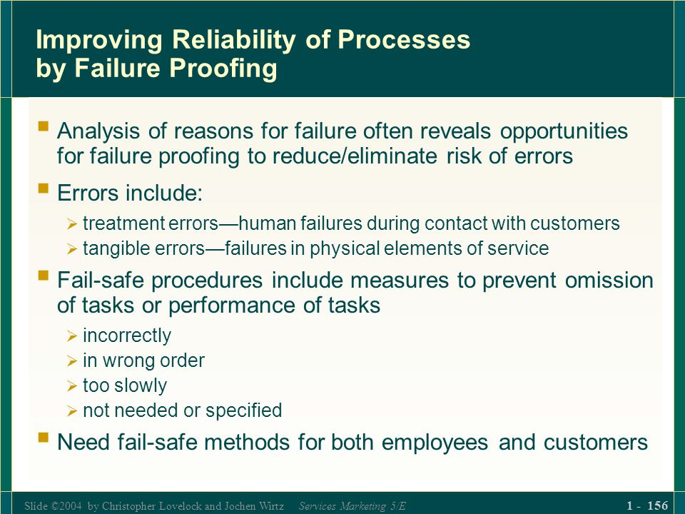Slide ©2004 by Christopher Lovelock and Jochen Wirtz Services Marketing 5/E 1 - 156 Improving Reliability of Processes by Failure Proofing Analysis of