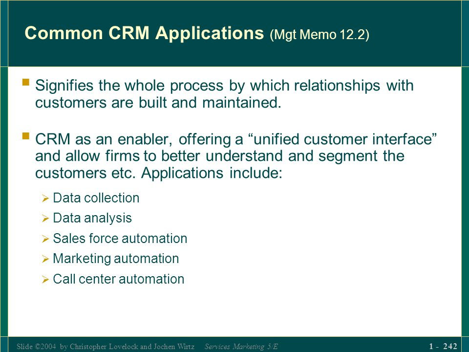 Slide ©2004 by Christopher Lovelock and Jochen Wirtz Services Marketing 5/E 1 - 242 Common CRM Applications (Mgt Memo 12.2) Signifies the whole proces