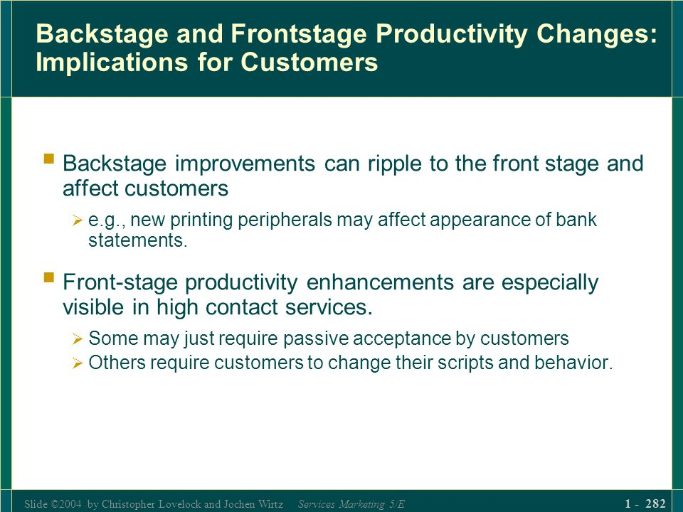 Slide ©2004 by Christopher Lovelock and Jochen Wirtz Services Marketing 5/E 1 - 282 Backstage and Frontstage Productivity Changes: Implications for Cu