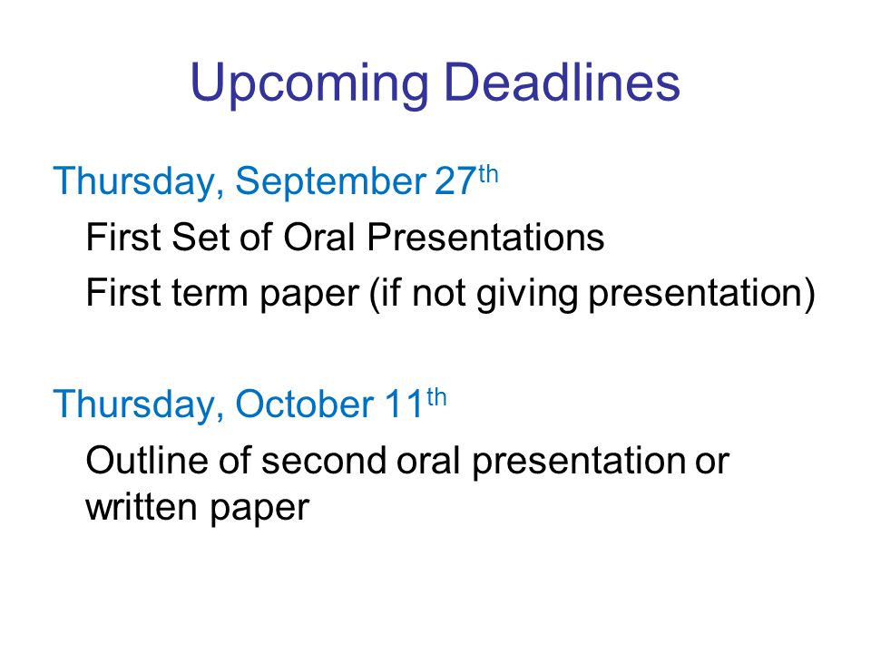 Upcoming Deadlines Thursday, September 27 th First Set of Oral Presentations First term paper (if not giving presentation) Thursday, October 11 th Outline of second oral presentation or written paper
