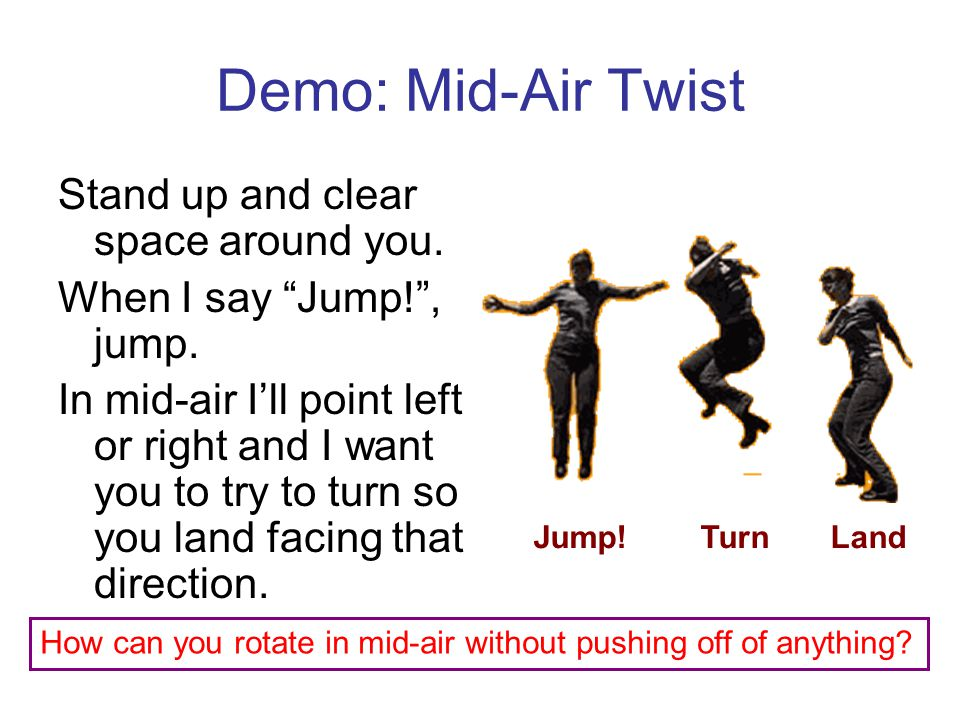 Demo: Mid-Air Twist Stand up and clear space around you.