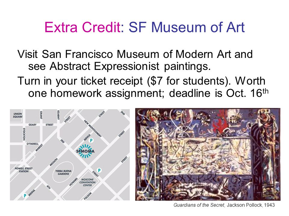 Extra Credit: SF Museum of Art Visit San Francisco Museum of Modern Art and see Abstract Expressionist paintings.