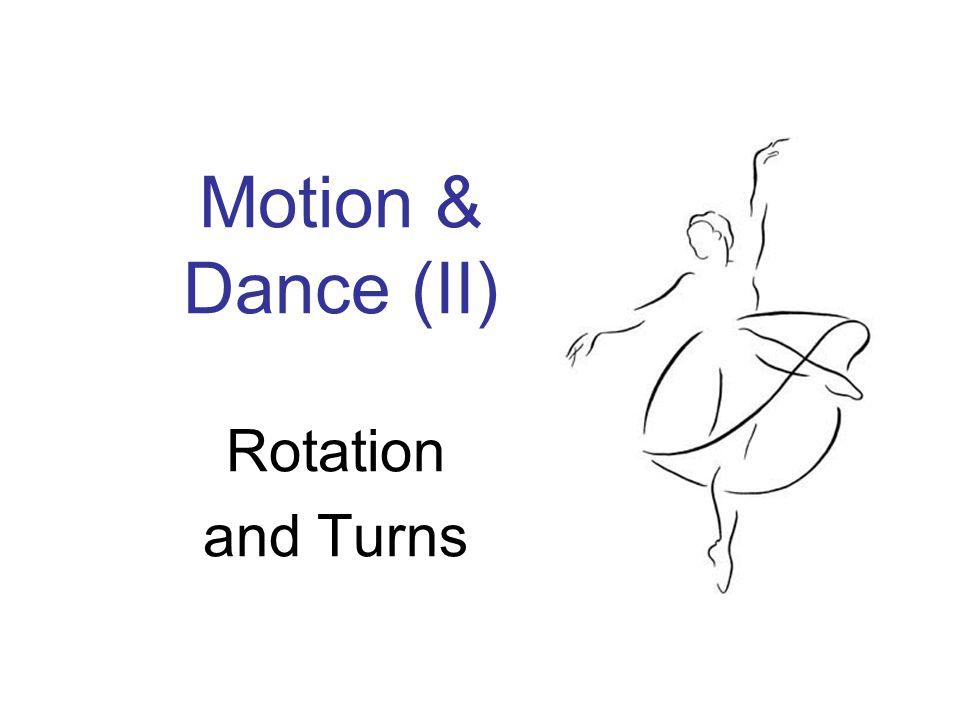 Motion & Dance (II) Rotation and Turns