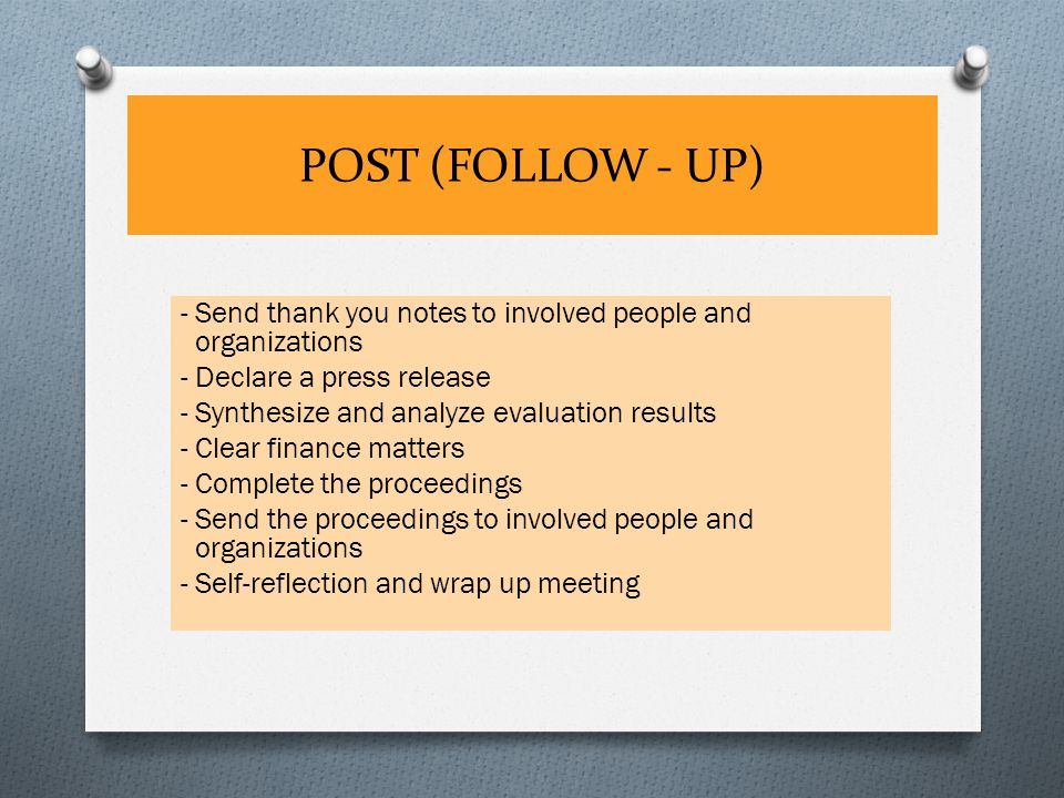 POST (FOLLOW - UP) - Send thank you notes to involved people and organizations - Declare a press release - Synthesize and analyze evaluation results -