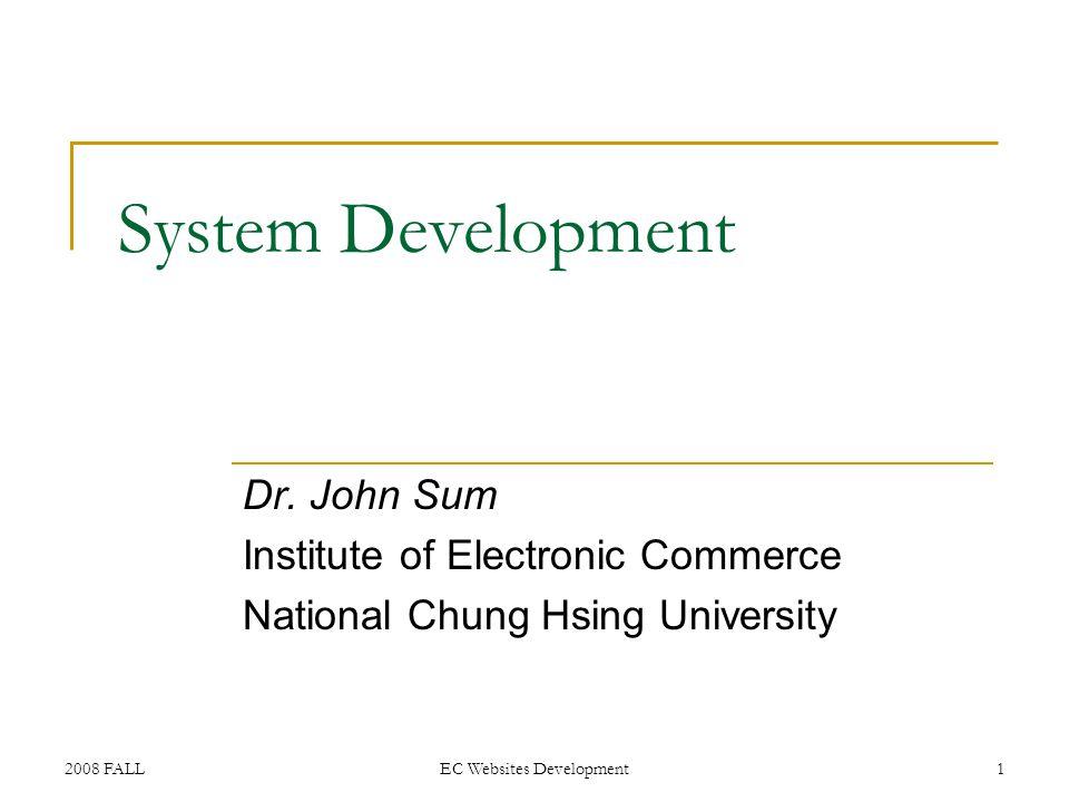 2008 FALLEC Websites Development1 System Development Dr. John Sum Institute of Electronic Commerce National Chung Hsing University