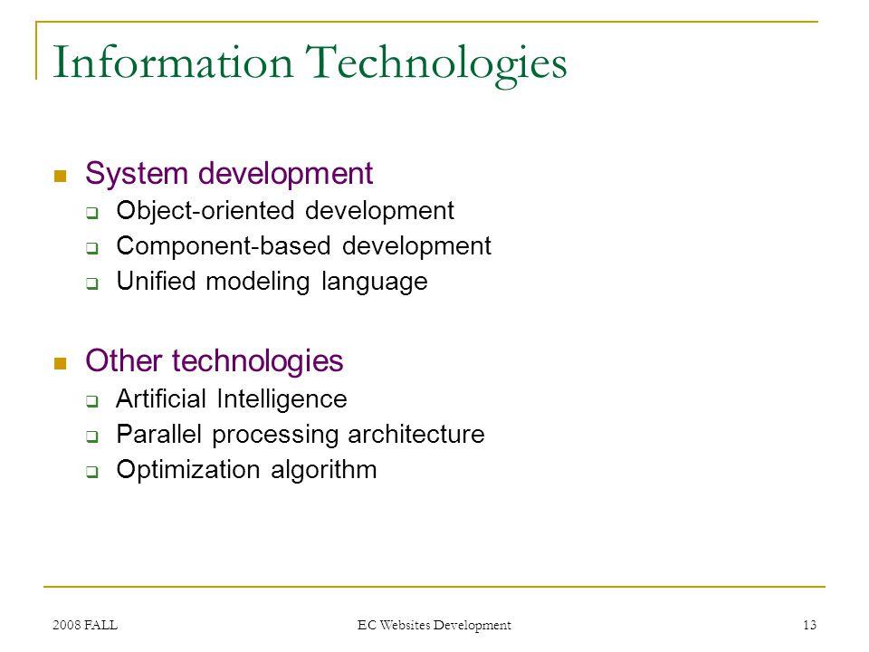 2008 FALL EC Websites Development 13 Information Technologies System development Object-oriented development Component-based development Unified model