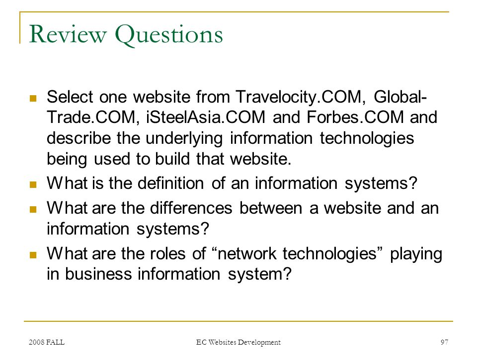 2008 FALL EC Websites Development 97 Review Questions Select one website from Travelocity.COM, Global- Trade.COM, iSteelAsia.COM and Forbes.COM and de