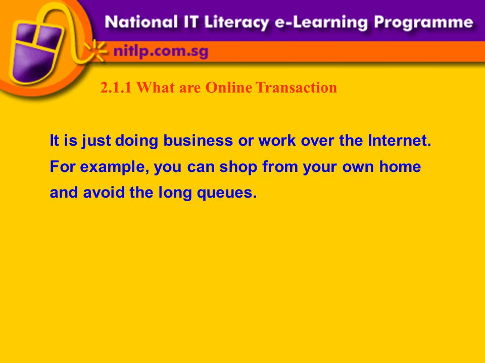 2.1.1 What are Online Transaction It is just doing business or work over the Internet.