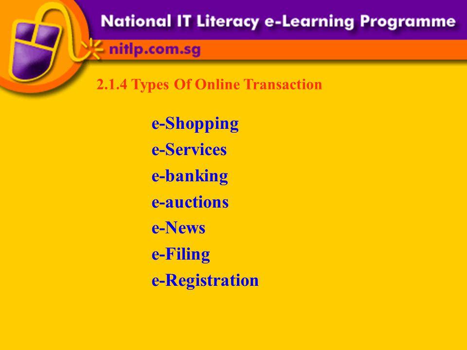 2.1.4 Types Of Online Transaction e-Shopping e-Services e-banking e-auctions e-News e-Filing e-Registration