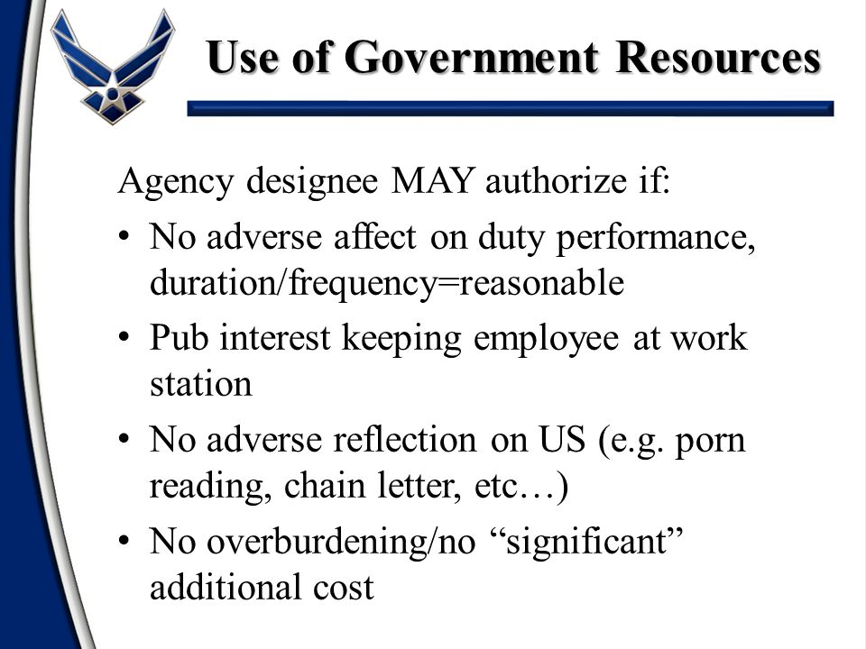 Agency designee MAY authorize if: No adverse affect on duty performance, duration/frequency=reasonable Pub interest keeping employee at work station No adverse reflection on US (e.g.