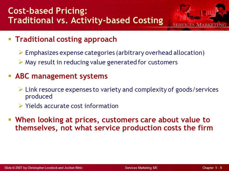 Slide © 2007 by Christopher Lovelock and Jochen Wirtz Services Marketing 6/E Chapter 5 - 8 Cost-based Pricing: Traditional vs. Activity-based Costing