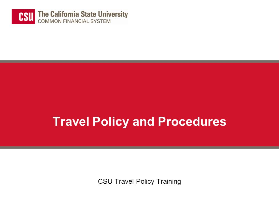 Travel Policy and Procedures CSU Travel Policy Training