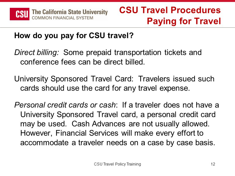 CSU Travel Procedures Paying for Travel How do you pay for CSU travel? Direct billing: Some prepaid transportation tickets and conference fees can be