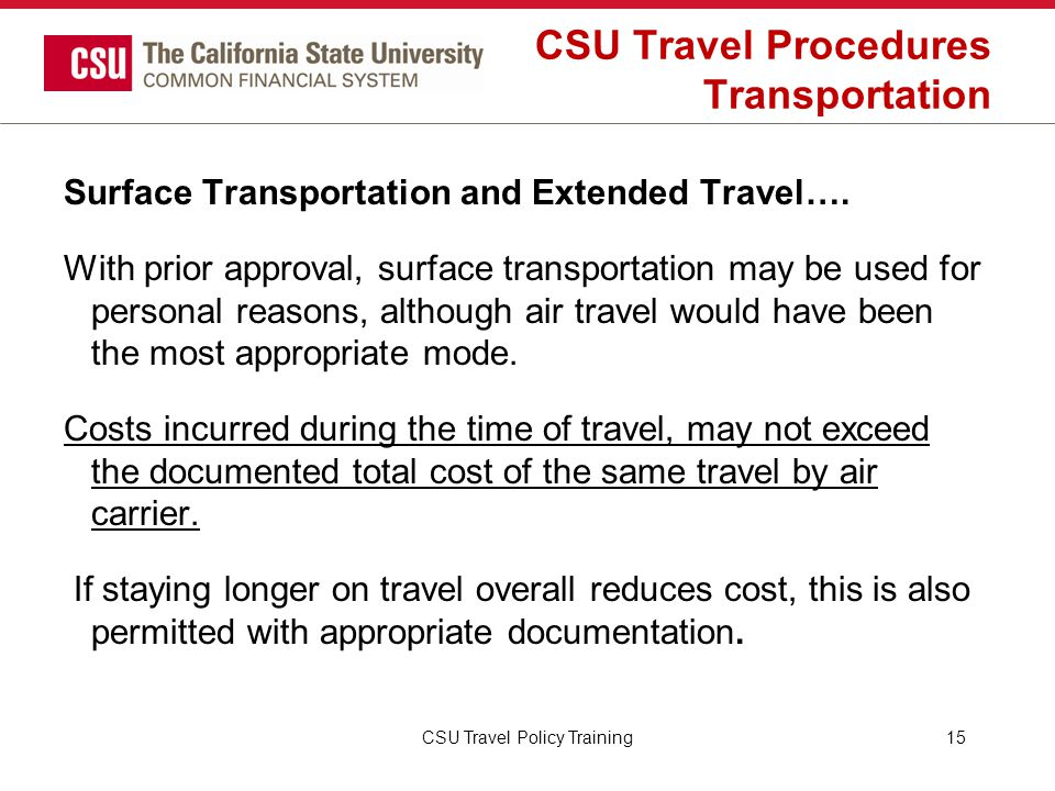 CSU Travel Procedures Transportation Surface Transportation and Extended Travel…. With prior approval, surface transportation may be used for personal