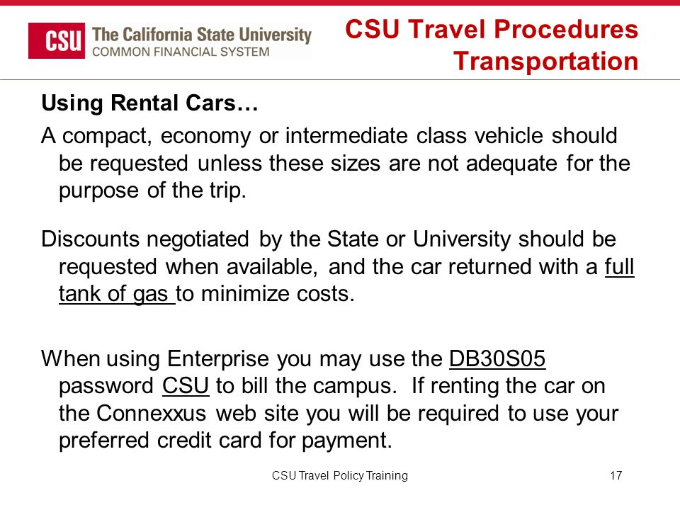 CSU Travel Procedures Transportation Using Rental Cars… A compact, economy or intermediate class vehicle should be requested unless these sizes are no
