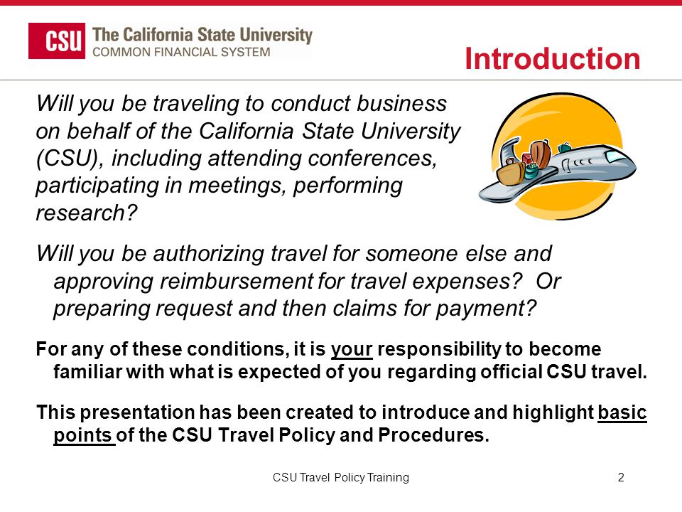 CSU Travel Procedures Paying for Travel Employees may be reimbursed for out-of-pocket costs occurring prior to the actual dates of travel via a travel request for cost of transportation and registration fee.