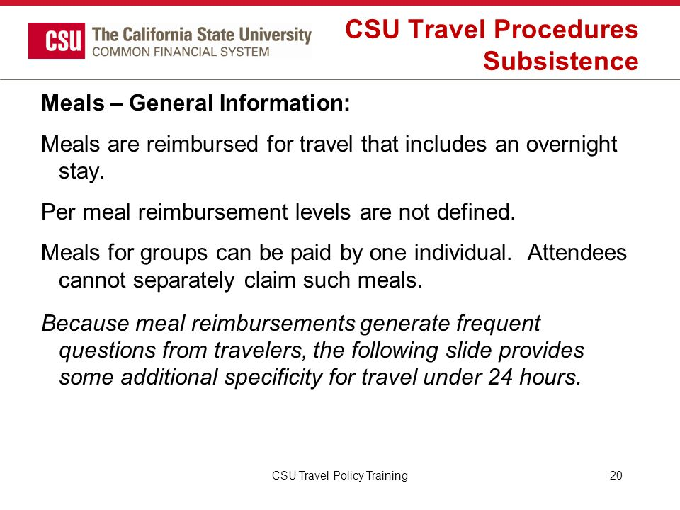 CSU Travel Procedures Subsistence Meals – General Information: Meals are reimbursed for travel that includes an overnight stay. Per meal reimbursement