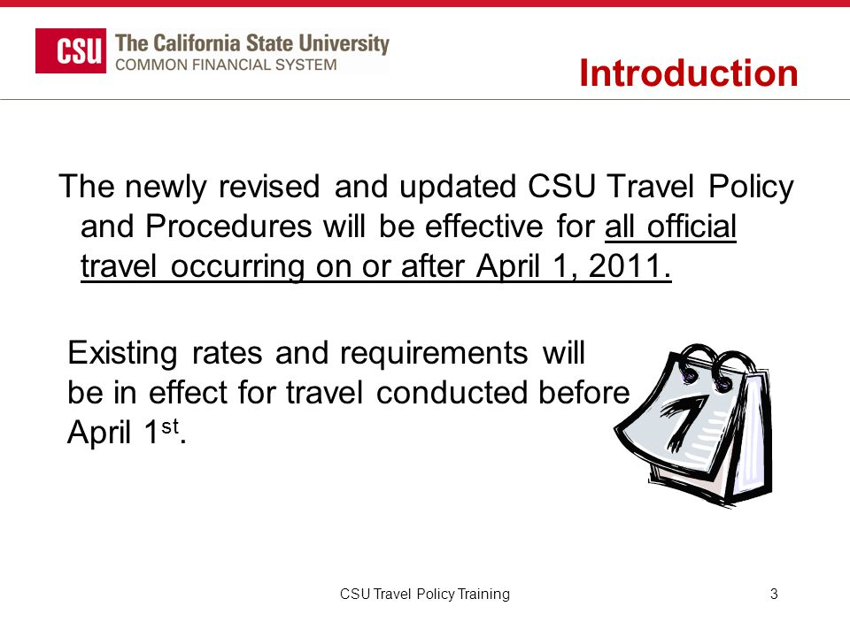 Introduction CSU Travel Policy Training3 The newly revised and updated CSU Travel Policy and Procedures will be effective for all official travel occu