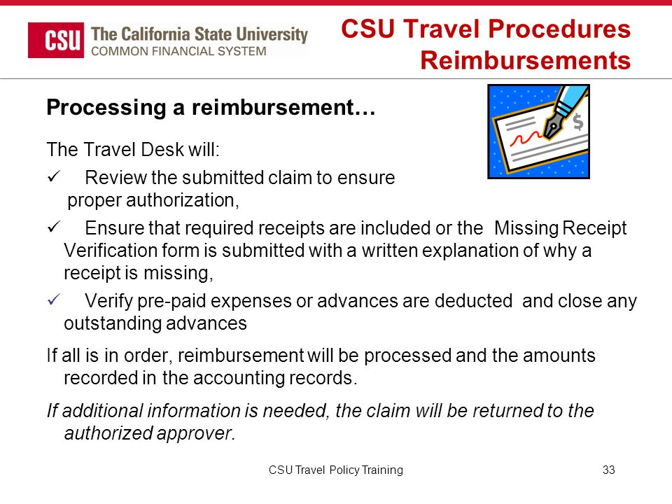 CSU Travel Procedures Reimbursements Processing a reimbursement… The Travel Desk will: Review the submitted claim to ensure proper authorization, Ensu