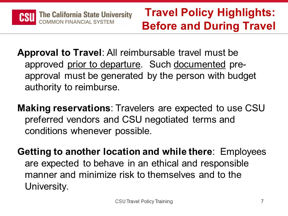 CSU Travel Procedures Insurance Insurance Coverage and Requirements: Employees are routinely covered 24 hours a day, worldwide against accidental death or dismemberment while on official CSU business.