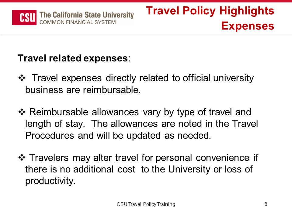 CSU Travel Procedures Insurance The Travel Procedures contain additional information regarding: Privately owned aircraft and boat insurance requirements Personal property or baggage loss What to do in case of emergencies while on travel status CSU Travel Policy Training29