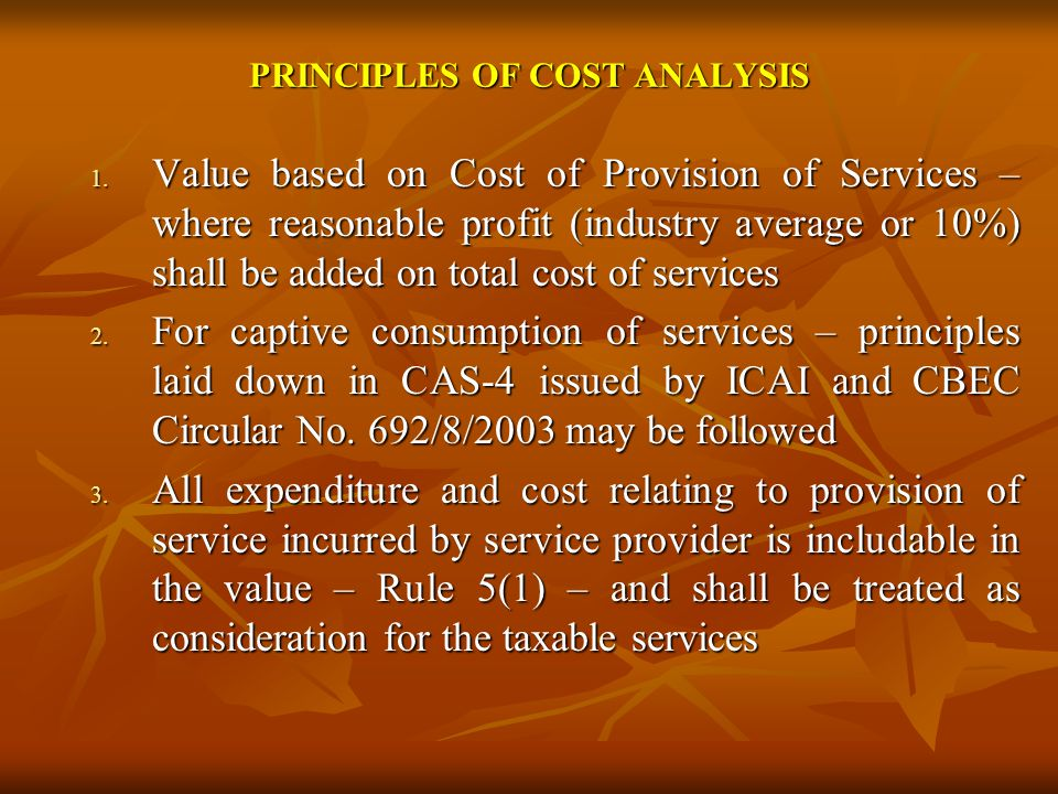 PRINCIPLES OF COST ANALYSIS 1. Value based on Cost of Provision of Services – where reasonable profit (industry average or 10%) shall be added on tota
