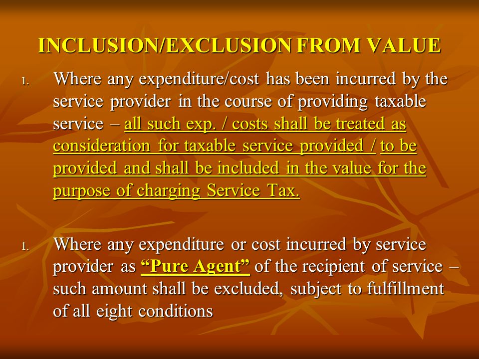 INCLUSION/EXCLUSION FROM VALUE 1. Where any expenditure/cost has been incurred by the service provider in the course of providing taxable service – al