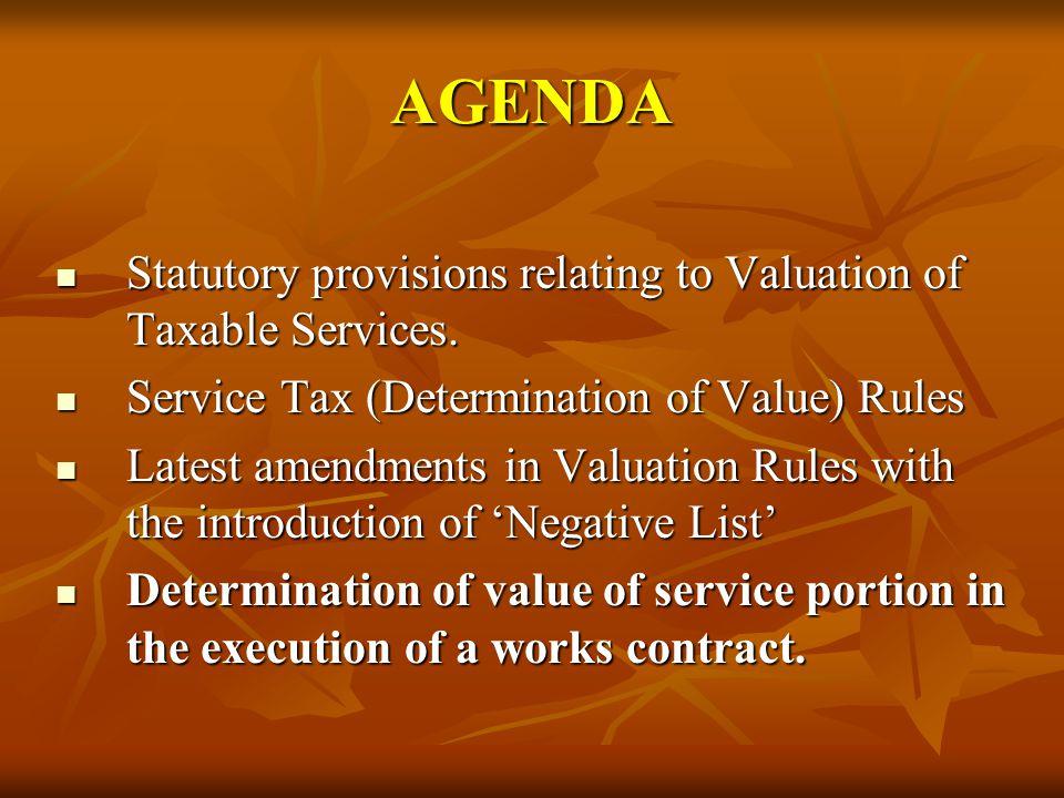 AGENDA Statutory provisions relating to Valuation of Taxable Services. Statutory provisions relating to Valuation of Taxable Services. Service Tax (De