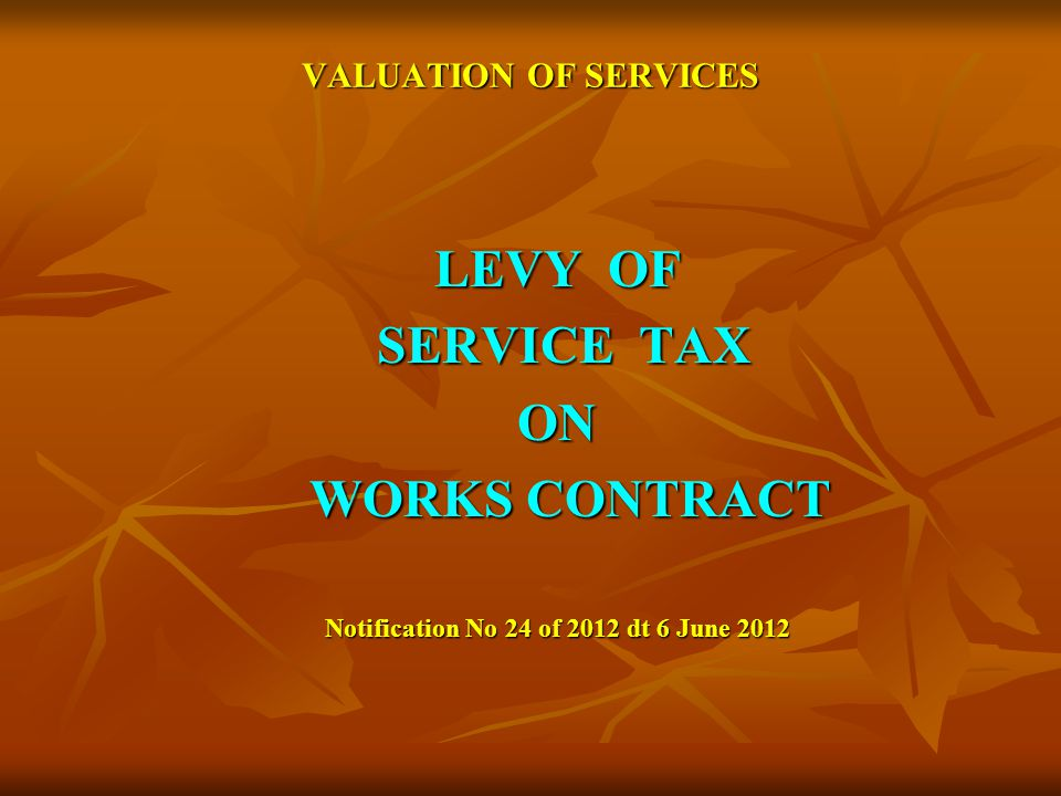 VALUATION OF SERVICES LEVY OF SERVICE TAX SERVICE TAXON WORKS CONTRACT WORKS CONTRACT Notification No 24 of 2012 dt 6 June 2012