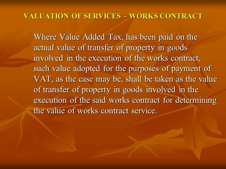 VALUATION OF SERVICES – WORKS CONTRACT Where Value Added Tax, has been paid on the actual value of transfer of property in goods involved in the execu
