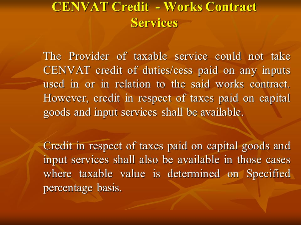 CENVAT Credit - Works Contract Services The Provider of taxable service could not take CENVAT credit of duties/cess paid on any inputs used in or in relation to the said works contract.