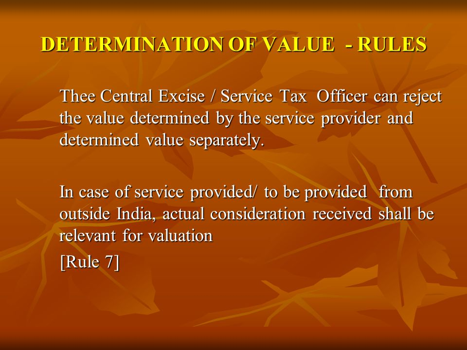 DETERMINATION OF VALUE - RULES Thee Central Excise / Service Tax Officer can reject the value determined by the service provider and determined value separately.