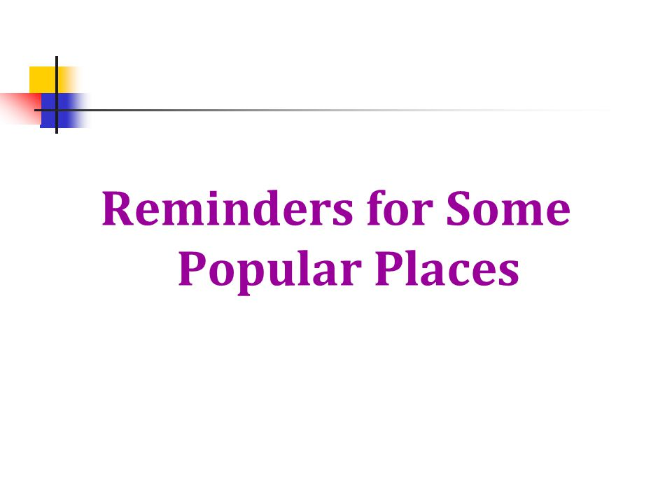 Reminders for Some Popular Places